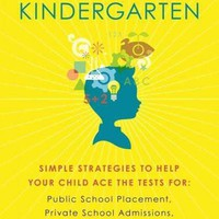 Testing for Kindergarten: Simple Strategies to Help Your Child Ace the Tests For: Public