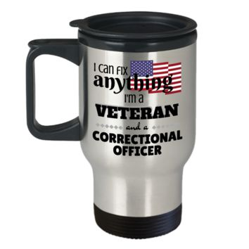 I Can Fix Anything I'm a Veteran and a Correctional Officer ~ Coffee Travel Mug