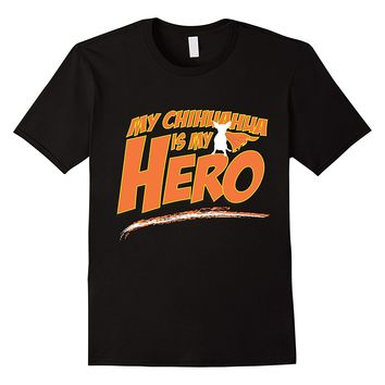 My Chihuahua Is My Hero Funny Dog T-Shirt