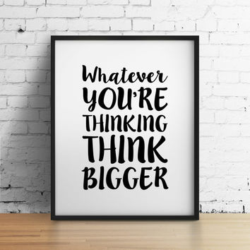 Whatever you're thinking think bigger, 8x10 digital print, black and white quote, instant printable poster, typography, download, wall art