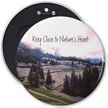 Keep Close to Nature's Heart 6 Inch Round Button