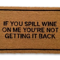 If You Spill Wine On Me Doormat