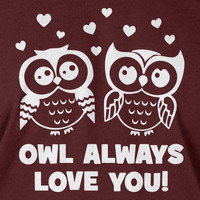 Owl Tshirt Funny Valentines Day Tshirt Owl Always Love you Tshirt Wedding TShirt Wife TShirt T-Shirt Tee Shirt Mens Womens Ladies Youth Kids