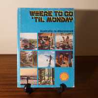 """Vintage 1977 First Edition Book""""Where To Go 'Til Monday"""" Tour Guide by Shell Service Stations, Australia / Retro Hard Back with Dust Jacket"""