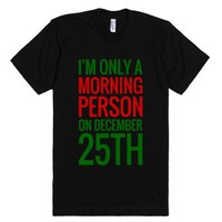 I'm Only A Morning Person On December 25th T-shirt (grn Red Drk 312...