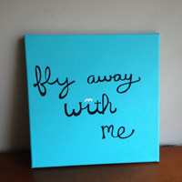 Canvas Quote Painting fly away with me 12x12 by heathersm87