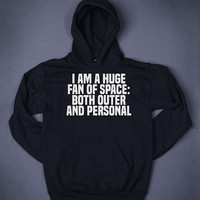 I Am A Huge Fan Of Space Both Outer And Personal Funny Slogan Sweatshirt Hoodie Anti Social Sarcastic Sassy Jumper