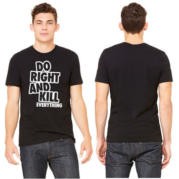 Do Right And Kill Everything T-shirt