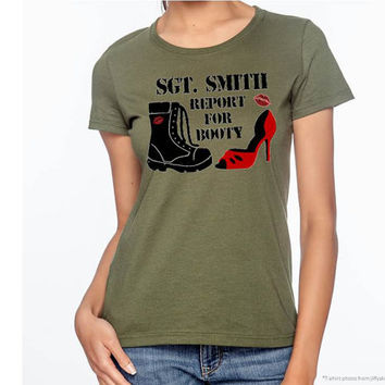 Report for Booty Shirt, womens military shirt, military wife shirt, I love my soldier shirt, custom ladies military shirt, AppleCopter