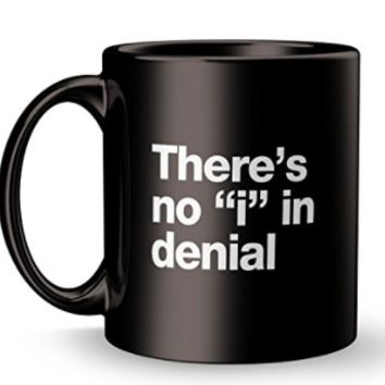 There's No 'i' In Denial - 11oz Black Mug
