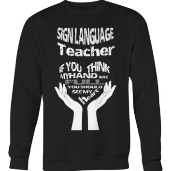 Sign language teacher shirt Crew Neck Sweatshirt