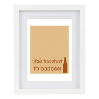 Life's too short for bad beer, Mens Quote, Typography Art Print, Customizable, 8 x 10 FREE AU SHIPPING