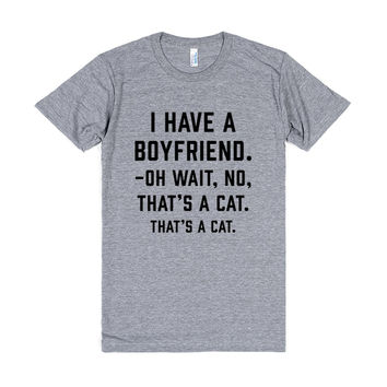 """I Have A Boyfriend. Oh Wait, That's A Cat."""