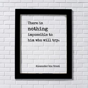 Alexander the Great - There is nothing impossible to him who will try. Motivational Hard Work Hustle