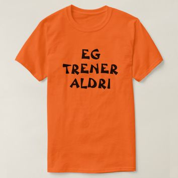 I never exercise in Norwegian orange T-Shirt