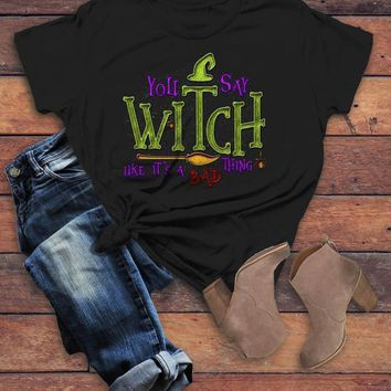 Women's Funny Halloween T Shirt You Say Witch Bad Thing Graphic Tee Costume Witches
