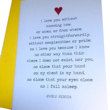 I love you without knowing how -Pablo Neruda Poem A2 Card
