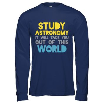 Studying Astronomy Will Take You Out Of This World T-shirt Men