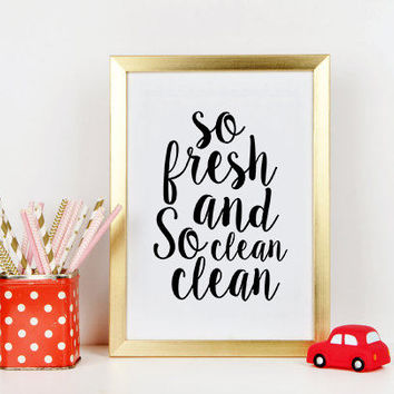 So Fresh And So Clean Clean,So Fresh So Clean,Bathroom Decor,Shower Baby,Kids Gift,Nursery Bathroom Wall Art,Bathroom Decor,Quote Posters