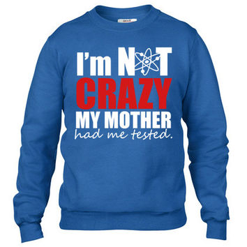 I'm Not Crazy - The Big Bang Theory Crewneck sweatshirt