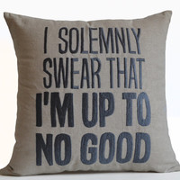 I Solemnly Swear That I am Up to No Good -Funny Message Pillow Cover -Decorative Pillows -Oatmeal Linen Embroidery Pillow -Typography -Gift