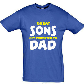 Great sons get promoted to dad, gift for dad,T-shirt for men,humor tees,awesome tshirt,cotton shirt,funny tshirt,gift ideas,grandpa shirt