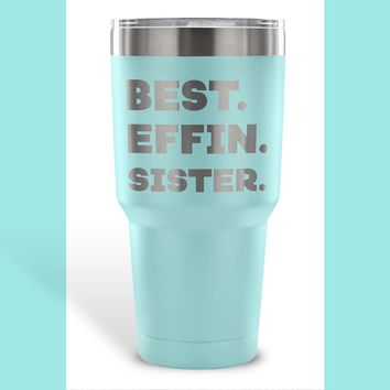 BEST EFFIN SISTER * Funny Gift From Brother, Sister * Vacuum Tumbler 30 oz.
