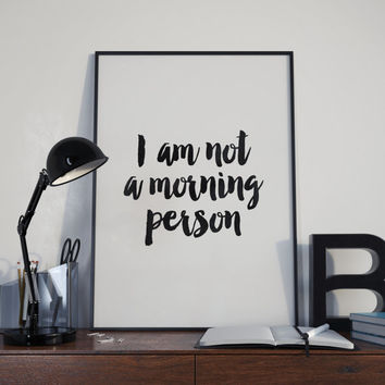 i am not a mornig person typography,black and white,kitchen decor,home decor,wall decor,best words,office decor,typography poster,instant