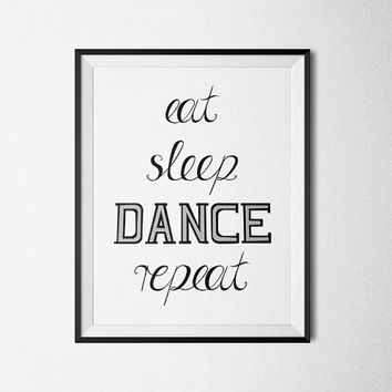 eat, sleep, DANCE, repeat, Motivation - Printable Poster - Digital Art - Download and Print