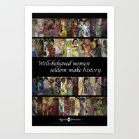 "Rejected Princesses year one poster - ""Well-behaved women seldom make history."" Art Print by Rejected Princesses"