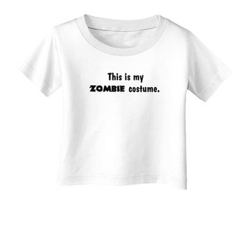 This Is My Zombie Costume - Halloween Infant T-Shirt