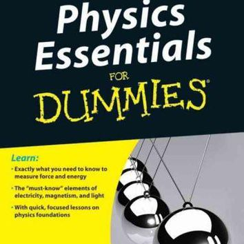 Physics Essentials for Dummies (For Dummies): Physics Essentials for Dummies (For Dummies (Math & Science))