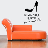 Wall Art Vinyl Sticker Decal Mural Decor Fashion Quote All You Need Is New Shoes Funny 1117