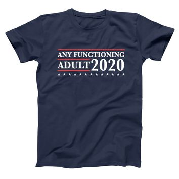 Any Functioning Adult 2020 Election Men's T-Shirt