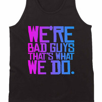 We're Bad Guys Harley Quinn Quote Suicide Squad Unisex Tank Tops