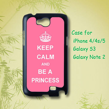 Keep Calm and Be A Princess - iphone 4 / 4S case , iphone 5 case , Samsung Galaxy S3 and Note 2 case in black or white
