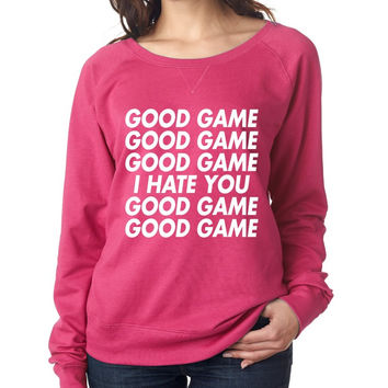 good game, I hate you Womens long sleeve Pullover