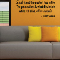 Tupac Death is Not the Greatest Loss Decal Quote Sticker Wall Vinyl Art Decor