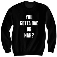 You Gotta Bae Or Nah Sweatshirt Nash Grier Sweatshirt Funny Shirts With Words Celebrity Shirts Cool Gifts Birthday Gifts Christmas Gifts