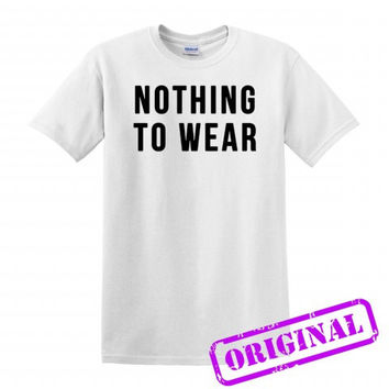 Nothing to Wear for shirt white, tshirt white unisex adult