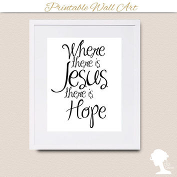 Digital Printable Wall Art 8x10 -  INSTANT DOWNLOAD Where there is Jesus there is Hope