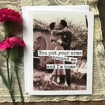 You Put Your Arms Around Me And I'm Home Funny Vintage Style Anniversary Card Valentines Day Card Love Card FREE SHIPPING