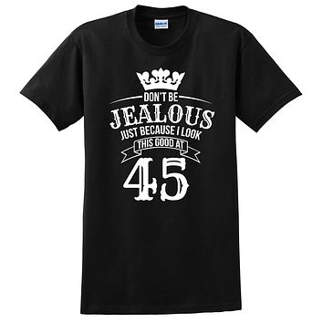 Don't be jealous just because I look this good at 45 birthday gift for friend bff mom dad grandparent T Shirt