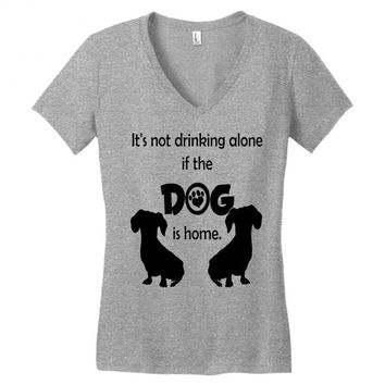 I'S NOT DRINKING ALONE IF DOG IS HOME. Women's V-Neck T-Shirt
