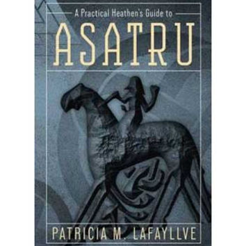 Practical Heathen's Guide to Asatru by Patricia M Lafayllive
