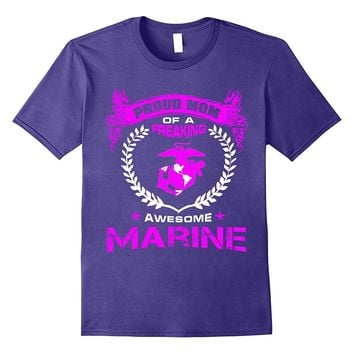 Proud Mom Of Freaking Awesom Marine shirt - Mom gifts