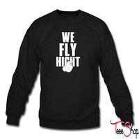 we fly hight 6 sweatshirt