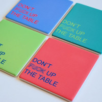 Profane, Funny Threat Coasters -Dont fu%k up the table, set of 4 absorbent, absorbent coasters