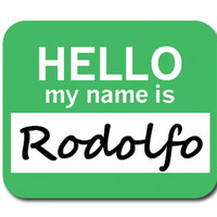 Rodolfo Hello My Name Is Mouse Pad