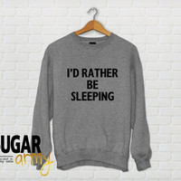 I'd rather be sleeping sweatshirt jumper sweater, tumblr sweatshirt, funny sweatshirt, slogan sweatshirt, tumblr sweatshirt